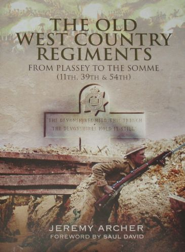 The Old West Country Regiments - From Plassey to the Somme (11th, 39th and 54th), by Jeremy Archer